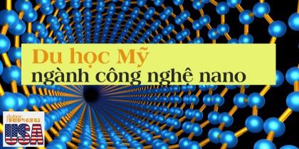 Du học Mỹ ngành công nghệ nano (nano technology)