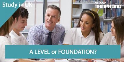 Du học Anh - Nên học A Level hay Foundation